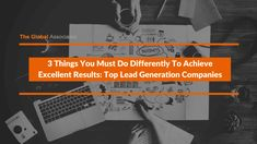 The ever-intensifying global competition and extremely busy decision makers have made it very challenging for top lead generation companies to create quality leads on a regular basis today.