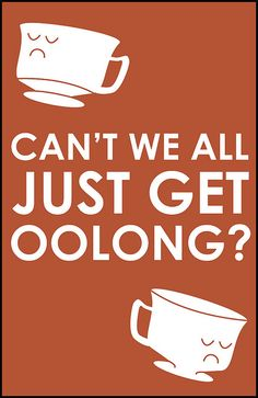 Just get oolong...