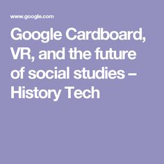 Google Cardboard, VR, and the future of social studies – History Tech