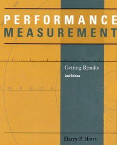 Performance Measurement: Getting Results [Paperback] Harry P. Hatry (Author) 4.0 out of 5 stars List Price:	$34.50 Price:	$31.05 & FREE Shipping You Save:	$3.45 (10%)