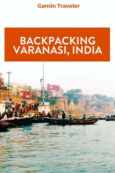 Where to go in India? Backpacking Varanasi: Absorbing Varanasi's Spirit via @gamintraveler