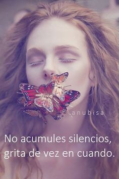 No acumules silencios, grita de vez en cuando*