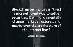 Blockchain technology isn't just a more efficient way to settle securities. It will fundamentally change market structures, and maybe even the architecture of the Internet itself.