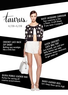 The darling Molly Austin offers up her monthly dose of prophesy, this time with with Taurus in mind.   We advise that you channel that creative energy in the Daisy Jacquard Cardigan, Crochet Lace Short, and Davey Leather Heel. Ole!