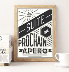 Poster citation humour La suite au prochain apero, poster humour original de dimension: • 21x30 (format A4). Imprimé sur du papier Fine Art Olin mat 300 gr/m2. Egalement di - 15545189