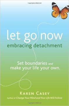 Let Go Now: Embracing Detachment: Karen Casey: 9781573244664: Amazon.com: Books