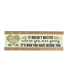 Look what I found on #zulily! 'Who You Have Beside You' Wall Sign #zulilyfinds