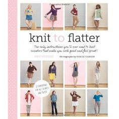 Knit to Flatter: The only instructions youll ever need to knit sweaters that make you look good and feel great!: Amazon.ca: Amy Herzog: Books