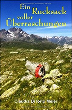 Ein Rucksack voller Überraschungen: Amazon.de: Claudia Di Iorio Meier: Bücher Meier, Mountains, Nature, Travel, Products, Urn, Swiss Alps, Serenity, Book
