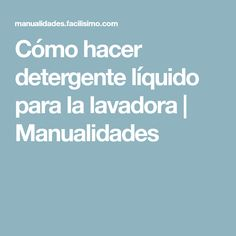 Cómo hacer detergente líquido para la lavadora | Manualidades Angels, Homemade Washing Detergent, Home Made Soap, Easy Crafts, Natural Laundry Detergent, Paper Stars, Beauty Hacks, Sewing Tutorials