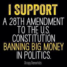 I SUPPORT a 28th Amendment to the US Constitution banning big money in politics. | Occupy Democrats