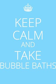 Take bubble baths!