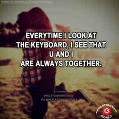 Every time I look at the keyboard, I see that U and I are always together. #relation #relationshipgoals #relationship #lovequotes #love #heart #lovely #relationshipquotes