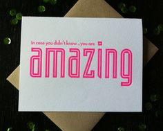 20 Awesome Valentine's Day Cards: Just in case your special someone needs a reminder – and I can't think of a better way than to say it in neon pink letters! You Are Amazing Neon from Richie Designs.