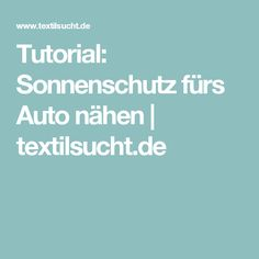 Tutorial: Sonnenschutz fürs Auto nähen | textilsucht.de
