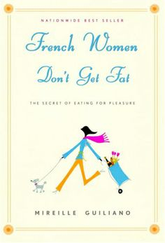8. Why French Women Don't Get Fat by Mireille Guilano