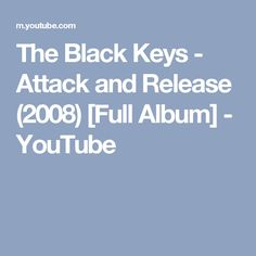 The Black Keys - Attack and Release (2008) [Full Album] - YouTube