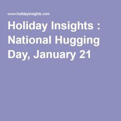 Holiday Insights : National Hugging Day, January 21