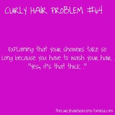 "Curly hair problem: ""Explaining that your showers take so long because you have to wash your hair. Yes it's that thick."". Haha, so true."