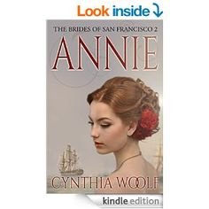Annie (The Brides of San Francisco Book 2) - Kindle edition by Cynthia Woolf