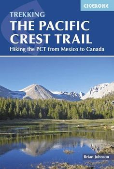 The Pacific Crest Trail: Hiking the PCT from Mexico to Canada  CICERONE EXPLORE THE WORLD
