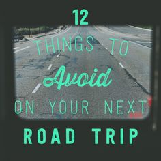12 things to avoid on your next road trip.