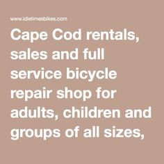 Idle Times Bike Rentals - We've had our bikes repaired here and we've rented from them.  Good service.