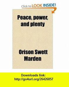 Peace, Power, and Plenty (9780217527811) Orison Swett Marden , ISBN-10: 0217527817  , ISBN-13: 978-0217527811 ,  , tutorials , pdf , ebook , torrent , downloads , rapidshare , filesonic , hotfile , megaupload , fileserve