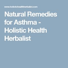 Natural Remedies for Asthma - Holistic Health Herbalist