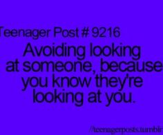 But then when you try to look across the room and their in the way and you stop to take a look at them and their still looking at you