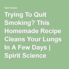 Trying To Quit Sm Ng This Homemade Recipe Cleans Your Lungs In A Few Days