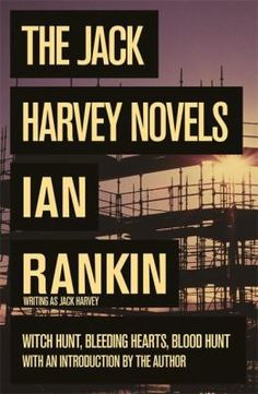 WITCH HUNT, BLEEDING HEARTS, BLOOD HUNT: Three thrillers by mega-seller Ian Rankin, writing as Jack Harvey. 'Rankin's ability to create a credible character, delivering convincing dialogue to complement sinister and hard-hitting plots against vividly detailed atmosphere, is simply awesome' Time Out