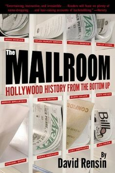 """The Mailroom, by David Rensin """"It's like a plot from a Hollywood potboiler: start out in the mailroom, end up a mogul. But for many, it happens to be true. Some of the biggest names in entertainment—including David Geffen, Barry Diller, and Michael Ovitz— started their dazzling careers in the lowly mailroom. """""""