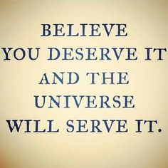 believe you deserve it!