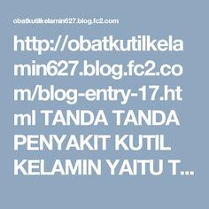 http://obatkutilkelamin627.blog.fc2.com/blog-entry-17.html  TANDA TANDA PENYAKIT KUTIL KELAMIN YAITU TUMBUHNYA BENJOLAN KUTIL DIKELAMIN PRIA MAUPUN WANITA YANG TERINFEKSI PENYAKIT SEXSUAL MENULAR UNTUK KONSULTASI DAN PEMESANAN OBAT KUTIL KELAMIN TANPA OPERASI MENYEMBUHKAN PENYAKIT SEXSUAL MENULAR HINGGA SEMBUH TUNTAS DARI DENATURE INDONESIA SILAHKAN HUBUNGI PIN:53289376 CALL/SMS: 085647790265 - 087803680585