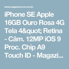 "iPhone SE Apple 16GB Ouro Rosa 4G Tela 4"" Retina - Câm. 12MP iOS 9 Proc. Chip A9 Touch ID - Magazine Danibueno"