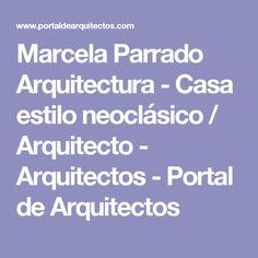 Marcela Parrado Arquitectura - Casa estilo neoclásico / Arquitecto - Arquitectos - Portal de Arquitectos