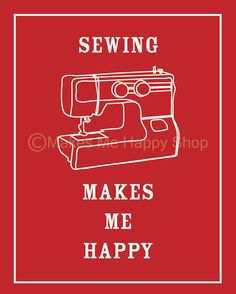 Sewing Makes Me Happy Poster 8x10RedCustomize by makesmehappyshop, $12.95 for you @Katie Schmeltzer Morad