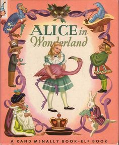 Alice in Wonderland and Through the Looking Glass, by Lewis Carroll, abridged by Marion E. Gridley, illustrated by Janice Holland. A Rand McNally & Company Elf Book, 1951 Alice In Wonderland Poster, Alice In Wonderland Illustrations, Adventures In Wonderland, Wonderland Party, Lewis Carroll, Mad Hatter Costumes, Alice Book, Mad Tea Parties, Book Cover Art