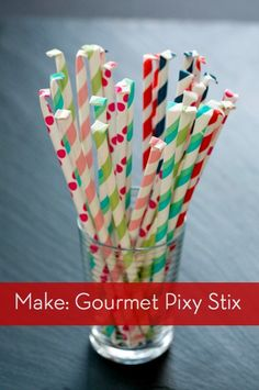 How to make your own gourmet pixy stix!