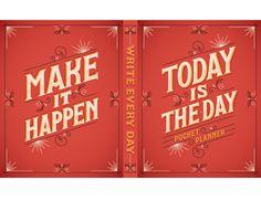 Faça acontecer. Hoje é o dia.