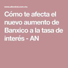 Cómo te afecta el nuevo aumento de Banxico a la tasa de interés - AN