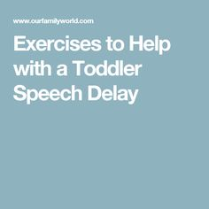 Exercises to Help with a Toddler Speech Delay