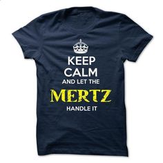 MERTZ - KEEP CALM AND LET THE MERTZ HANDLE IT - #tshirt ideas #hoodies. ORDER NOW => https://www.sunfrog.com/Valentines/MERTZ--KEEP-CALM-AND-LET-THE-MERTZ-HANDLE-IT-52064541-Guys.html?68278