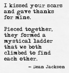 """I kissed your scars and gave thanks for mine.  Pieced together, they formed a mystical ladder that we both climbed to find each other. ~ From the """"Love in Blue"""" series ~"""