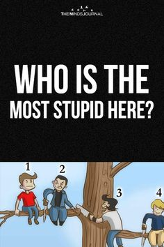 Who Is The Most Stupid Here: The Guy You Choose Will Say Something About Your Personality Whom you think of as the most stupid one out of all the four. Who Is The Most Stupid Here: The Guy You Choose Will Say Something About Your Personality Tricky Riddles, Funny Riddles, Riddles With Answers, Jokes And Riddles, Mind Puzzles, Maths Puzzles, Funny Mind Tricks, Facts About Guys, Stupid Guys