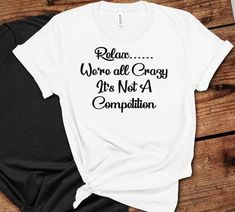 Relax Were all crazy Its Not a competition T-Shirt Funny T-Shirt Sarcastic Tee Funny Sassy Shirt Holiday Gift Idea - Sassy Shirts - Ideas of Sassy Shirts - Relax Were all crazy Its Not a competition T-Shirt Funny T-Shirt Sarcastic Tee Funny Sassy Sh Son In Law Gifts, Nephew Gifts, Sassy Shirts, Cool T Shirts, T Shirts For Women, Wedding Day Shirts, Hunting Shirts, Plus Size T Shirts, Slogan Tee