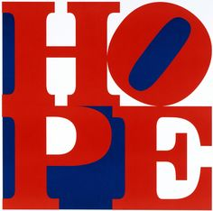 The number one thing in life that keeps us moving forward...  Robert Indiana   Hope, New York, 2008.