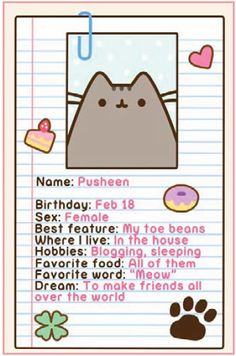 Pusheens bio I thought Pusheen was a male well anyway Pusheen Hello Kitty would make good friends only HK is no where near as lazy as Pusheen but they both want to make friends so they would be great! Im starting to love Pusheen almost as much as HK!