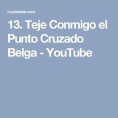 13. Teje Conmigo el Punto Cruzado Belga - YouTube